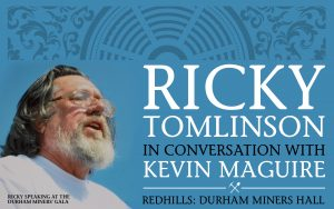 Ricky Tomlinson at Redhills (SOLD OUT) @ Redhills: Durham Miners Hall